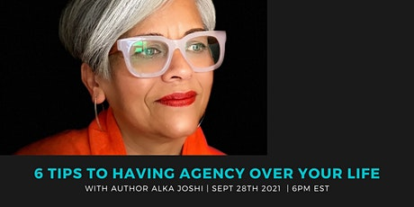 6 TIPS TO HAVING AGENCY OVER YOUR LIFE WITH AUTHOR ALKA JOSHI tickets