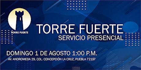 Torre Fuerte Servicio Presencial 1 de AGOSTO 1:00 p.m. boletos