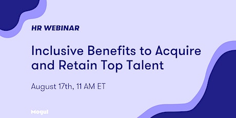 HR Webinar: Inclusive Benefits to Acquire and Retain Top Talent billets