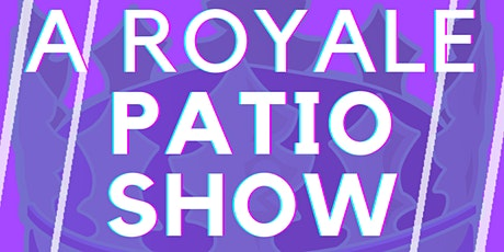 A Royale Patio Show tickets