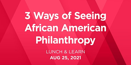 Lunch & Learn: 3 Ways of Seeing African American Philanthropy tickets
