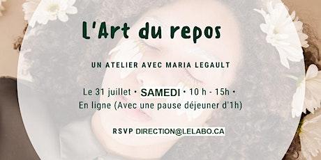 L'ART DU REPOS - Un atelier avec Maria Legault biglietti