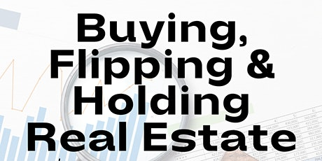 Buying, Flipping, & Holding Real Estate Investments tickets
