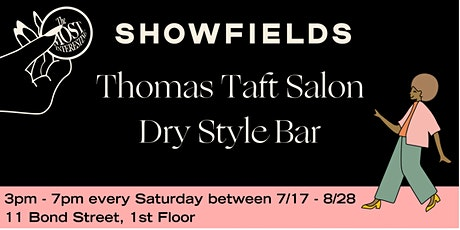 Showfields x Thomas Taft Salon Dry Style Bar tickets