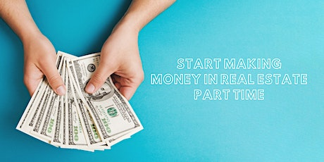 Real Estate: Start making money PART TIME ..... Introduction tickets