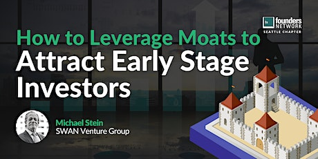 How to Leverage Moats to Attract Early Stage Investors with Michael Stein tickets