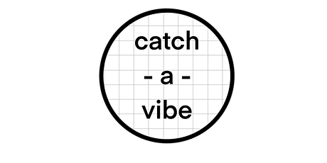 CATCH -A-VIBE tickets