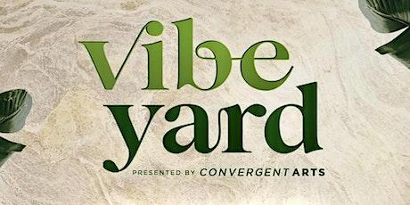 Convergent Arts presents: VIBE~YARD tickets