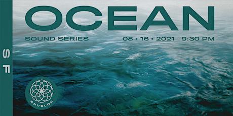 Ocean : Sound | Envelop SF (9:30pm) tickets