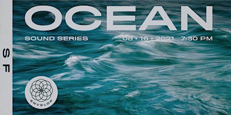 Ocean : Sound | Envelop SF (7:30pm) tickets