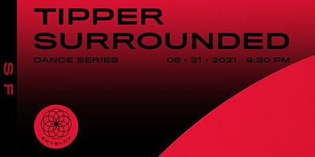 Tipper - Surrounded : DANCE | Envelop SF (9:30pm) tickets