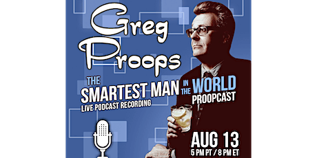 """Greg Proops: """"Smartest Man in the World"""" Live Podcast Recording tickets"""