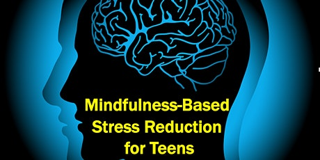 Mindfulness Based Stress Reduction for Teens age15-17 (4 sessions) tickets