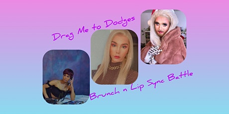 Drag me to Dodges Brunch n Lip Sync Battle, With Ebony N Ivory tickets