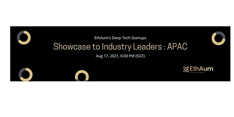 EthAum`s Deep Tech Startups: Showcase to APAC Industry Leaders tickets