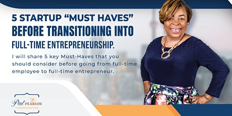 """5 Startup """"MUST HAVES"""" Before Transitioning to Full-Time Entrepreneurship. tickets"""