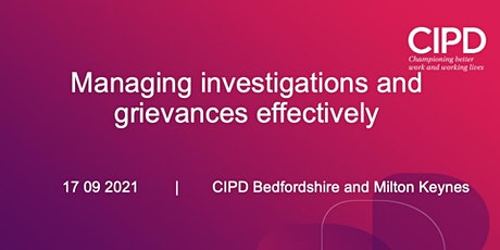 Managing investigations and grievances effectively; CIPD B&MK tickets