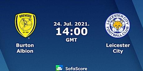 StREAMS@>! (LIVE)-Leicester City v Burton LIVE ON 24 july 2021 tickets