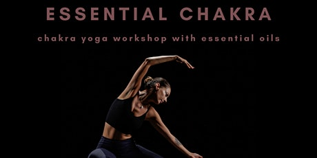 Essential Chakra Workshop - Chakra Balancing with Yoga and Essential Oils tickets