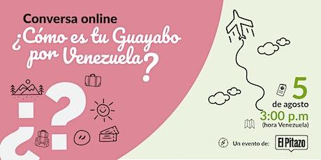 Conversa online ¿Cómo es tu Guayabo por Venezuela? entradas