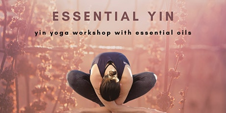 Essential Yin Workshop - Emotional Release with Yin Yoga & Essential Oils tickets