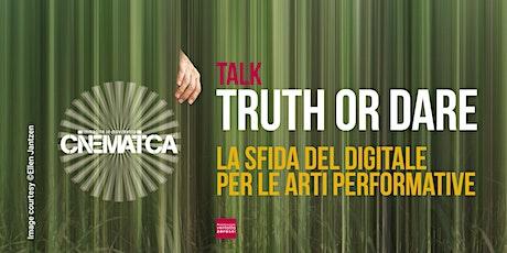 TRUTH or DARE: la sfida del digitale per le arti performative biglietti