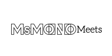 MsMono Meets -  agents  Emma Higginbottom and Mildred Yuan tickets