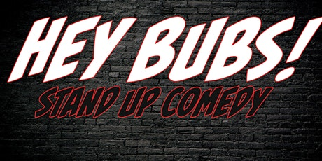 Copy of HEY BUBS! COMEDY SHOW tickets