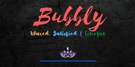 Bubbly: Waxed, Satisfied & Colorful - Adult Date Night tickets
