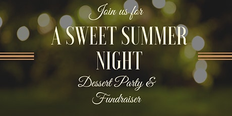 Second Annual Sweet Summer Night Dessert Party & Fundraiser tickets