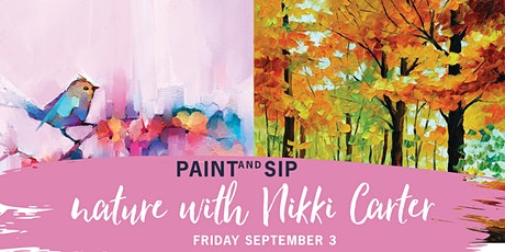 Paint and Sip - Nature  w. Nikki Carter - Friday September 3 tickets