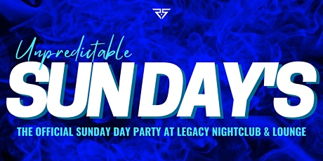 """""""UNPREDICTABLE SUNDAY'S"""" the Official Sunday Day Party at Legacy Nightclub tickets"""