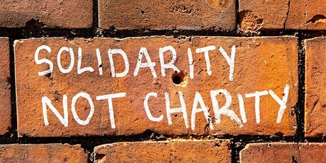 Solidarity Not Charity: Cov19, Mutual Aid & post-crisis communities of care tickets