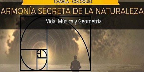 Charla-coloquio: ARMONÍA SECRETA DE LA NATURALEZA. Vida, Música y Geometría tickets