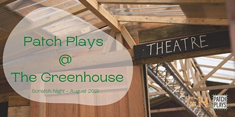 Patch Plays @ The Greenhouse | Scratch Night  |12 August 2021 tickets