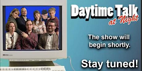 Daytime Talk at Night LIVE IRL tickets