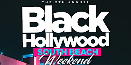 THE 5TH ANNUAL BLACK HOLLYWOOD SOUTH BEACH  WEEKEND JUNE 16TH-20TH 2022 tickets