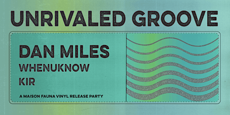 Unrivaled Groove Vinyl Release Party ft. Dan Miles, Whenuknow & Kir tickets