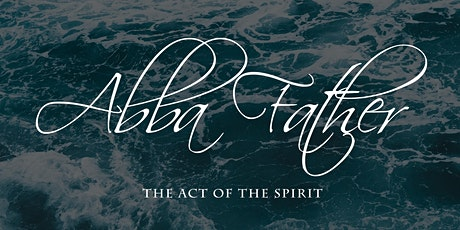 ABBA FATHER The Act of The Spirit tickets