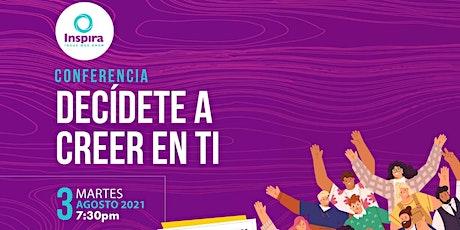 Inspira Guadalajara  Decídete a Creer en Ti: Construye la vida que quieres tickets