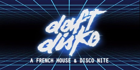 DAFT DISKO (A  FRENCH HOUSE & DISCO NITE) tickets