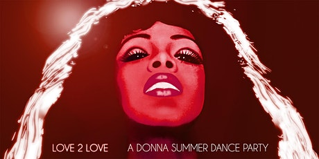 LOVE 2 LOVE - A DONNA SUMMER DANCE PARTY tickets