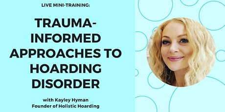 Trauma-Informed Approaches to Hoarding Disorder with Kayley Hyman tickets
