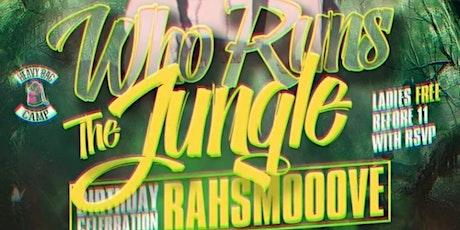RahSmooove Birthday Celebration Who Run The Jungle tickets