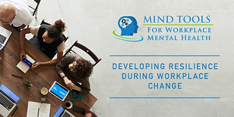 Developing Resilience during Workplace Change - 2 hrs Online Seminar tickets