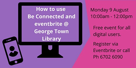 How to use Be Connected and eventbrite @ George Town  Library tickets