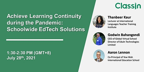 Achieve Learning Continuity during the Pandemic:Schoolwide EdTech Solutions tickets