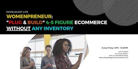 "Womenpreneur: ""Plug & Build"" 4-5 Figure Ecommerce Without Any Inventory entradas"