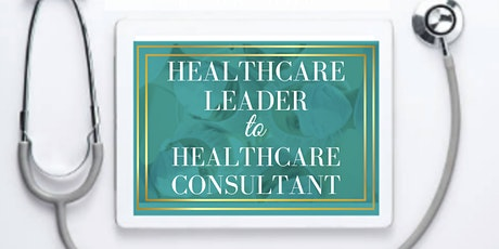 MasterClass: Healthcare Leader to Healthcare Consultant tickets
