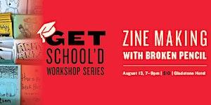 Zine Making with Broken Pencil   Get School'd Workshop...